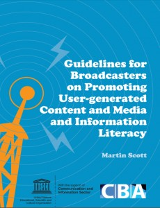 Martin Scott: GUIDELINES FOR BROADCASTERS ON PROMOTING USER‐GENERATED CONTENT AND MEDIA AND INFORMATION LITERACY